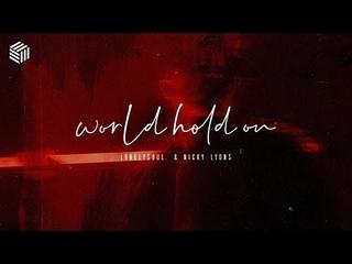 lonelysoul. & Nicky Lyons - World, Hold On