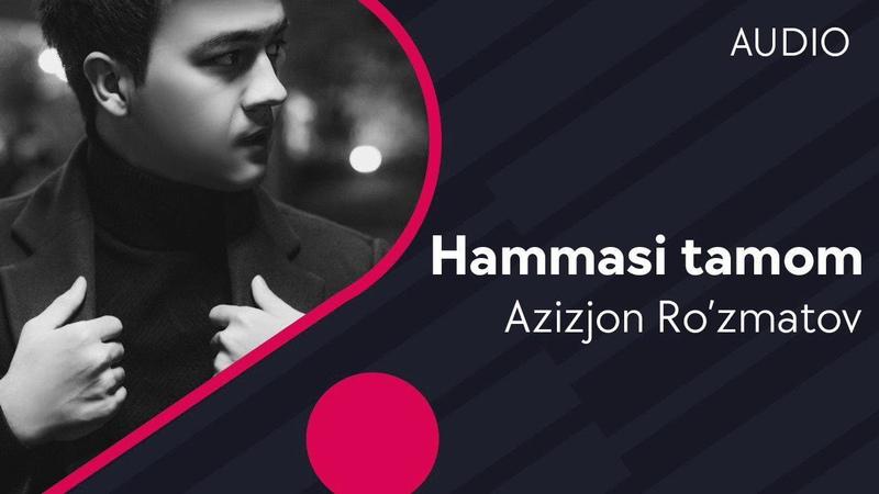 Azizjon Ro'zmatov Hammasi tamom Азизжон Рузматов Хаммаси тамом music version