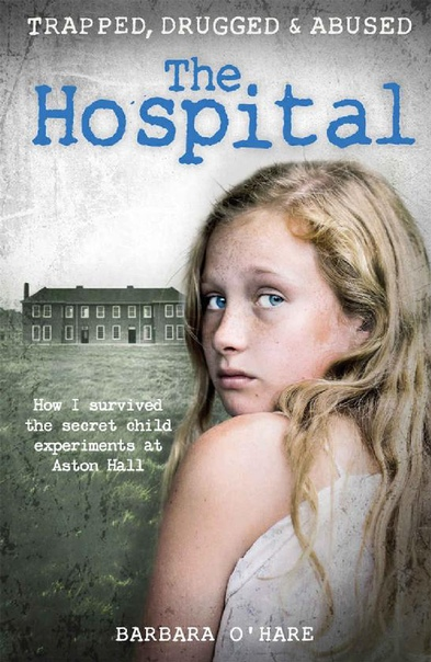 The Hospital How I survived the secret child experiments at Aston Hall by Barbara O'Hare