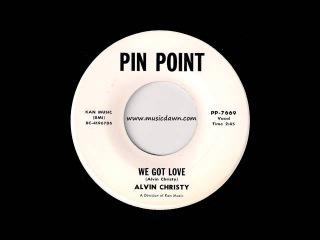 Alvin Christy - We Got Love [Pin Point] 1968 R&B Soul 45