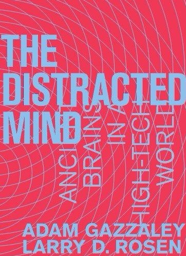 The Distracted Mind Ancient Brains in a High-Tech World