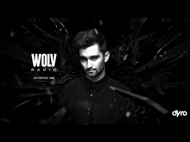 Dyro presents WOLV Radio WLVR092 inc Bloqshot Guestmix