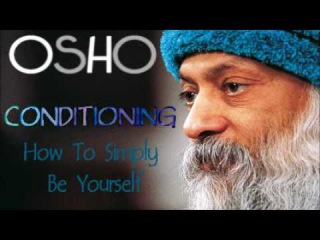 Osho : Conditioning - How to simply be YOURSELF