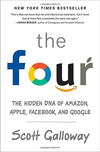 The Four The Hidden DNA of Amazon, Apple, Facebook, and Google by Scott Galloway