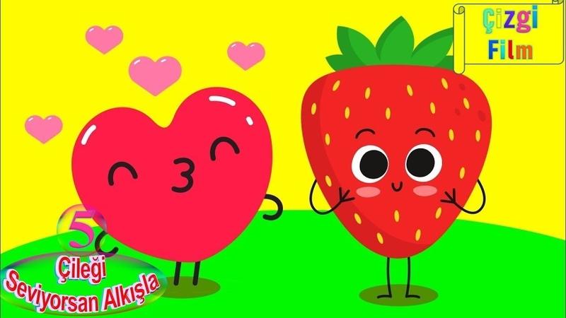 Çileği Seviyorsan Alkışla Meyveleri Öğreten Çocuk Şarkısı