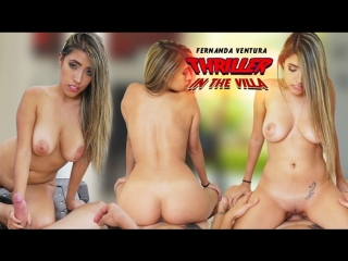 #VRon Fernanda Ventura (Thriller in the Villa ) [ Doggy style, Latina, Missionary, Tetas, Virtual Reality, VR] [Gear VR]