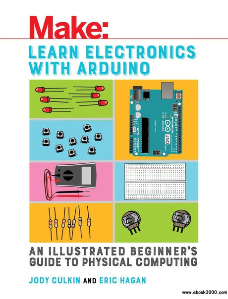 Learn Electronics with Arduino An Illustrated Beginner's Guide to Physical Computing