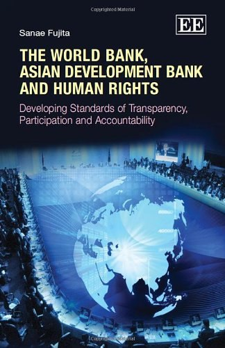 The World Bank Asian Development Bank and Human Rights Developing Standards of Transparency Participation and Accountabilit