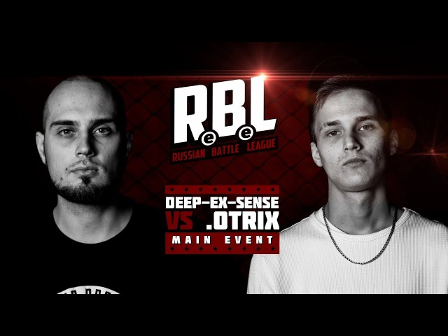 RBL DEEP EX SENSE VS OTRIX MAIN EVENT RUSSIAN BATTLE LEAGUE