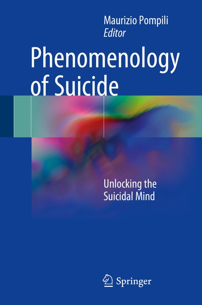 Phenomenology of Suicide Unlocking the Suicidal Mind by Maurizio Pompili