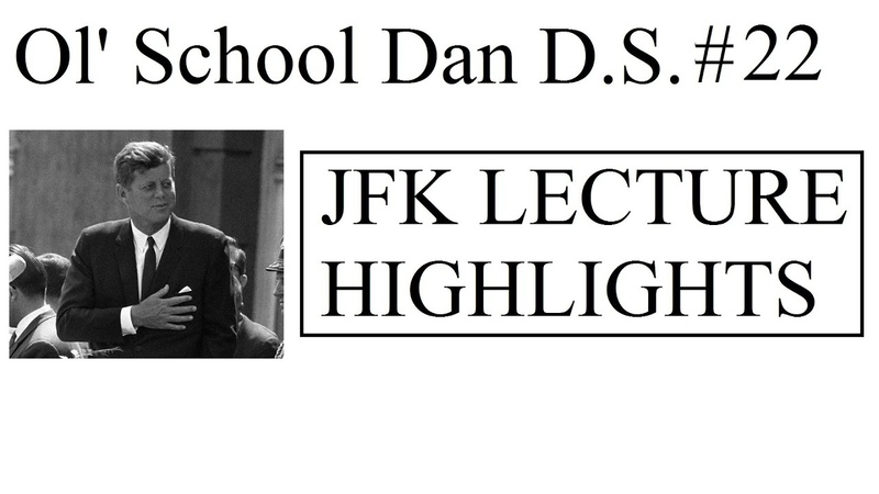 Ol' School Dan D S Ep 22 JFK Lecture Highlights