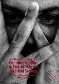Embodied Activities in Face-to-face and Mediated Settings Social Encounters in Time and Space