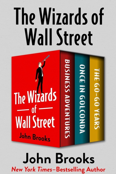 The Wizards of Wall Street Business Adventures, Once in Golconda, and The Go-Go Years