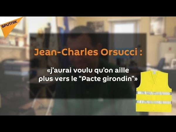 Jean Charles Orsucci j'aurai voulu qu'on aille plus vers le pacte Girondin