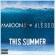 Maroon 5, Alesso - This Summer