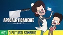 O Futuro Sombrio do Brasil Apocalipticamente Correto Ep01