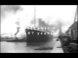RMS TITANIC 107 Years Tribute | 1912-2019