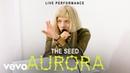 Aurora The Seed Live Performance Vevo