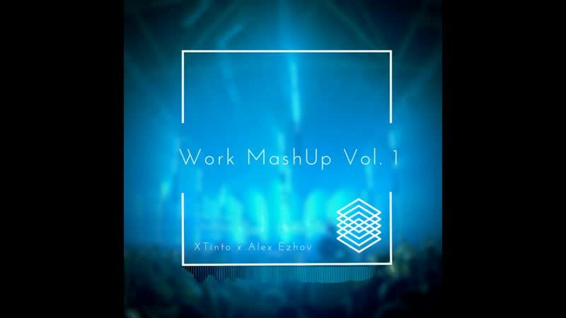 Dj Alex Ezhov XTinto - Work MashUp Vol.1