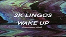2K Lingos Wake Up