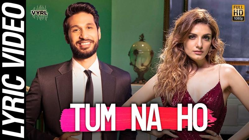 Tum Na Ho Official Lyric Video Arjun K Prakriti K M Ajay V Awez Nagma VYRL Originals