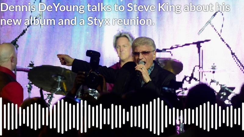 Dennis DeYoung talks to Steve King about his new album, the Rock N Roll HOF and a Styx reunion