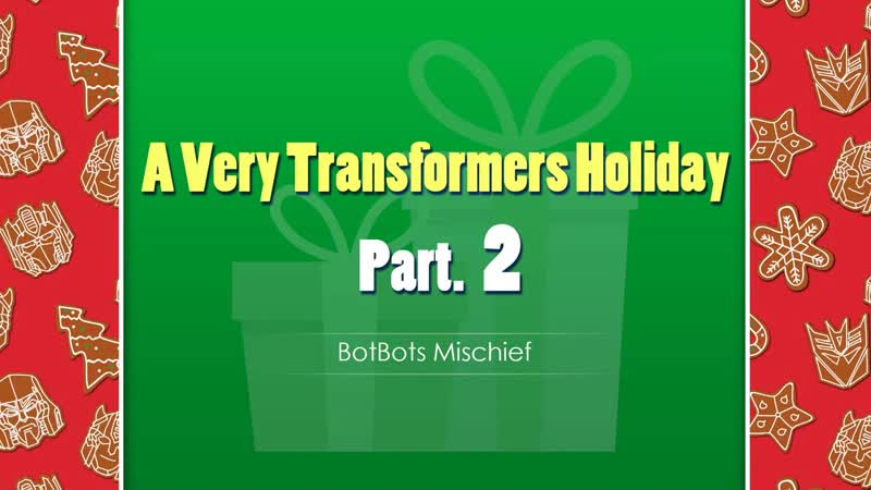 A Very Transformers Holiday Part 2 BotBots Mischief