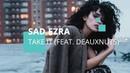 Sad ezra - Take it ft Deauxnuts