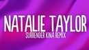 Natalie Taylor - Surrender (Kina Remix) (Lyrics)