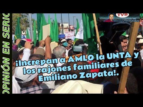 ¡Increpan a AMLO la UNTA y los rajones familiares de Emiliano Zapata