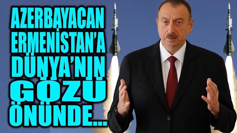 AZERBAYCAN DÜNYA'NIN GÖZÜ ÖNÜNDE ERMENİSTAN'A TOKADI ATTI GİDİN Sİ