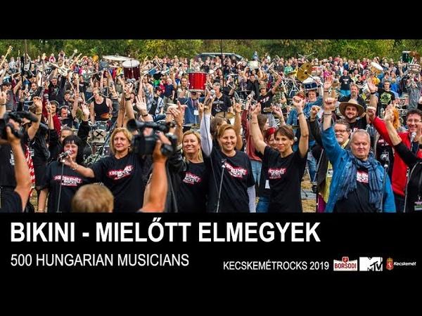 Bikini - Mielőtt elmegyek - 500 Hungarian musicians - Cityrocks Hungary - Kecskemét 2019
