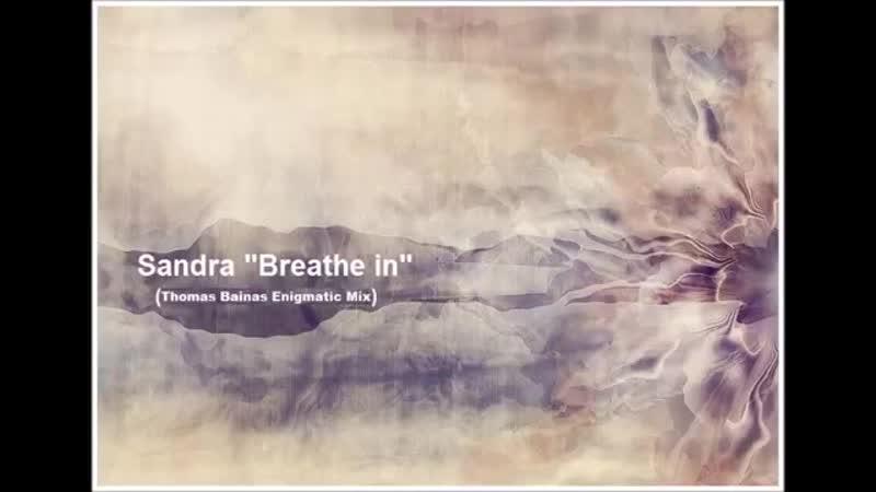 Sandra Breathe In Enigmatic version by Thomas Bainas 2015