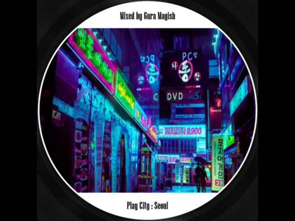 Gura magish - play city Seoul (deep house)