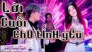 Lời Cuối Cho Tình Yêu | SaKa Trương Tuyền Ft. Khưu Huy Vũ | Nonstop Sến Nhảy