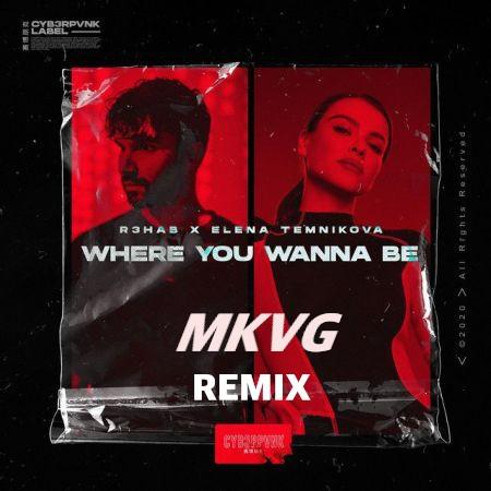 R3hab & Elena Temnikova - Where You Wanna Be (Mkvg Remix) [2020]