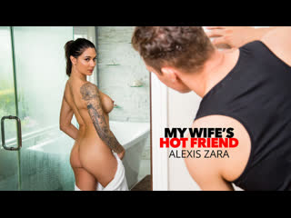 Alexis Zara - My Wifes Hot Friend - All Sex Hardcore Big Tits Juicy Ass Tattoo Busty Deepthroat Babe Shaved Booty Boobs, Porn