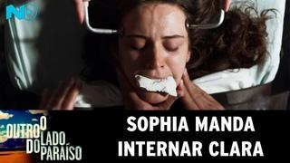 O Outro Lado do Paraíso - Sophia manda internar Clara