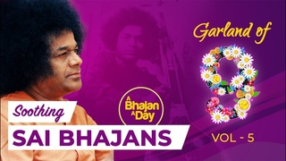 Soothing Sai Bhajans | Garland of Nine Vol - 5 | Sai Devotional | Sri Sathya Sai Bhajans