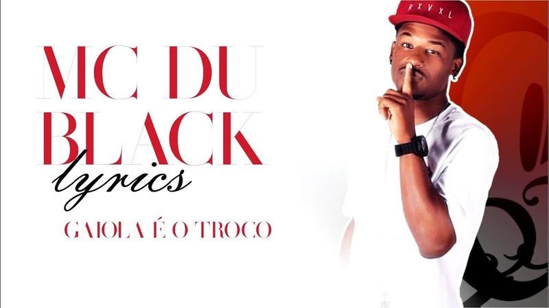 Mc Du Black - Gaiola É o Troco Letras / Lyrics