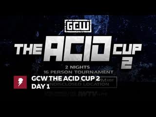 #My1 GCW - The Acid Cup 2 Night 1